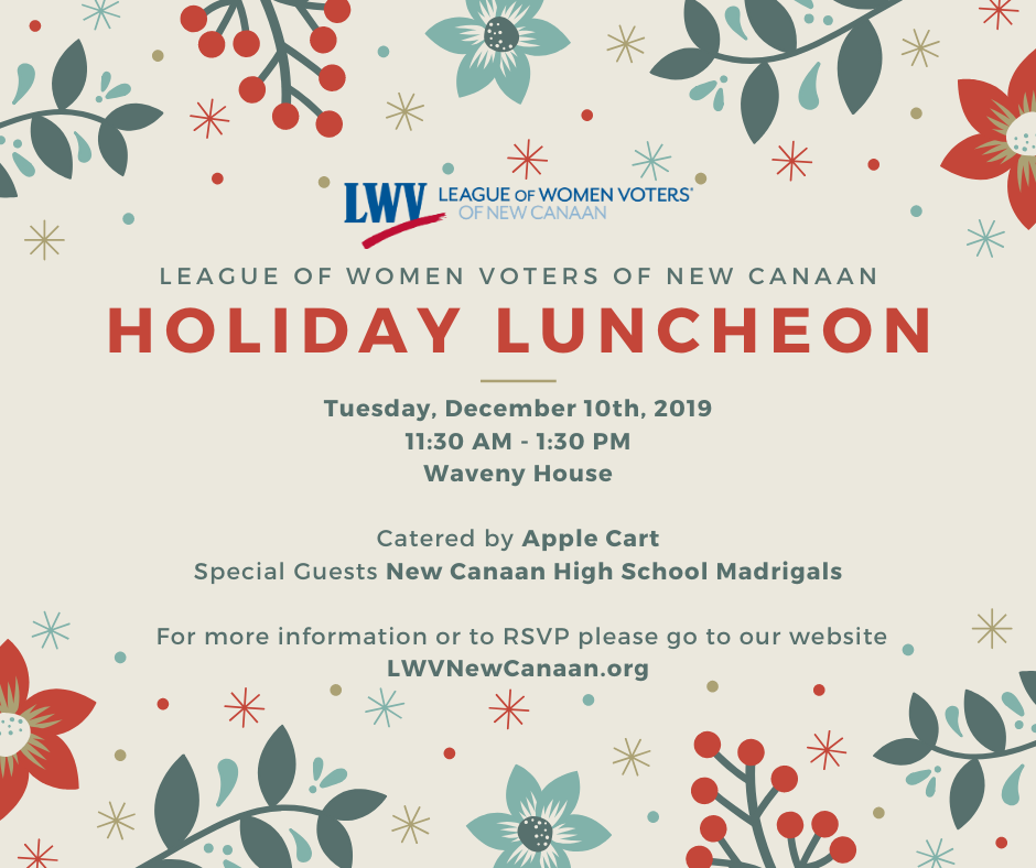 Holiday Luncheon on Tuesday, December 10th, 2019. 11:30 to 1:30 at Waveny House. Catered by Apple Cart. Special guests: New Canaan High School Madrigals. For more information or to RSVP, please go to our website.
