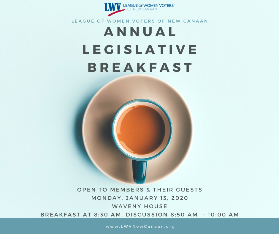 Annual Legislative Breakfast Open to members and their guests. Monday, January 13, 2020 at Waveny House. Breakfast is at 8:30, discussion 8:50 to 10:00