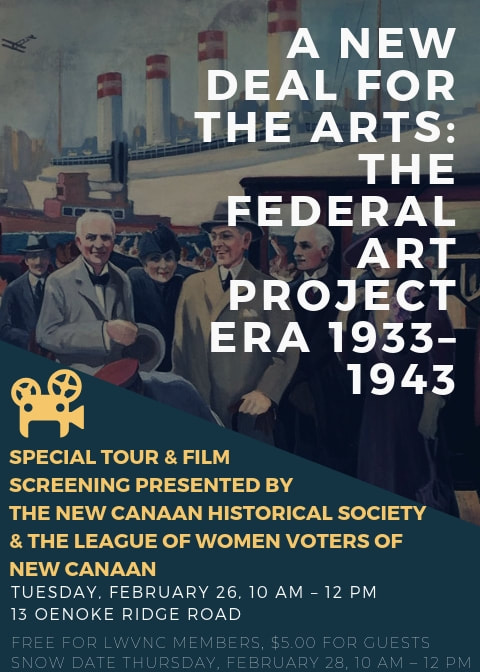 A new deal for the arts: the federal arts project era 1933-1943. Special tour and film screening presented by the new canaan historical society and the league of women voters of new canaan. Tuesday, February 26th 10:00-12:00 at 13 Oenoke Ridge Road. Free for League members, $5 for guests. Snow date is Thursday, February 28th 10:00-12:00